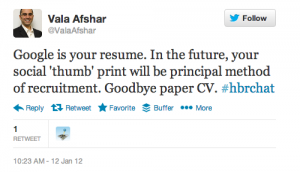 "Vala's Tweet from Jan 12, 2012 indicating that the ""digital thumbprint"" will be the new principal recruiting tool."